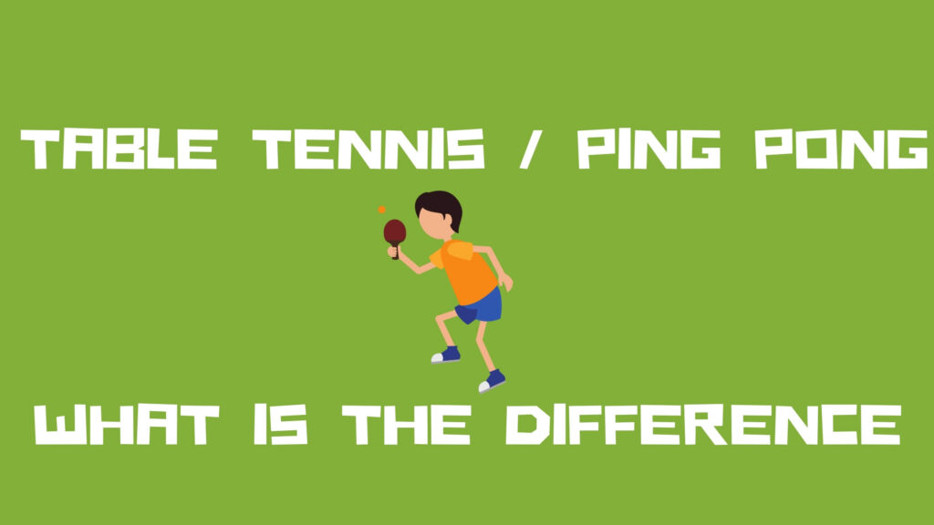 Is there a Difference between Table Tennis and Ping Pong